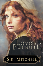 Love's Pursuit  -     By: Siri Mitchell
