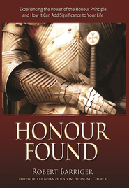 Honour Found: Experiencing the Power of the Honour Principle and How it Can Add Significance to Your Life - eBook  -     By: Robert Barriger