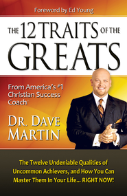 12 Traits of the Greats: The Twelve Undeniable Qualities of Uncommon Achievers, and How You Can Master Them in Your Life...RIGHT NOW! - eBook  -     By: Dr. Dave Martin