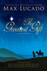 The Greatest Gift - A Max Lucado Digital Sampler - eBook  -     By: Max Lucado