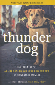 Thunder Dog: The True Story of Blind Man, His Guide Dog, and the Triumph of Trust at Ground Zero  -              By: Ken Mansfield