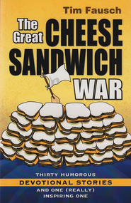 The Great Cheese Sandwich War: Thirty Humorous Devotional Stories And One Really Inspiring One  -     By: Tim Fausch