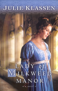 Lady of Milkweed Manor  -     By: Julie Klassen
