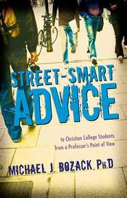 Street-Smart Advice to Christian College Students: From a Professor's Point of View  -     By: Michael Bozack