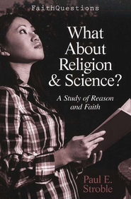 FaithQuestions - What About Religion and Science?: A Study of Reason and Faith - eBook  -     By: Paul E. Stroble