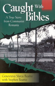 Caught With Bibles: A True Story from Communist Romania  -     By: Genovieva Sfatcu Beattie, Stephen Beattie