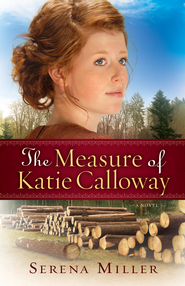 Measure of Katie Calloway, The: A Novel - eBook  -     By: Serena Miller