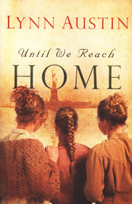 Until We Reach Home  -     By: Lynn Austin