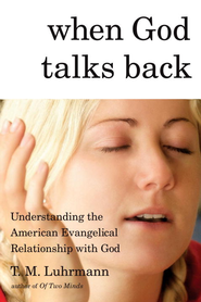 When God Talks Back: Understanding the American Evangelical Relationship with God - eBook  -     By: T.M. Luhrmann