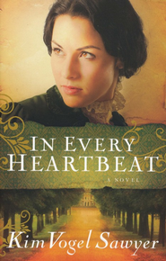 In Every Heartbeat  -     By: Kim Vogel Sawyer