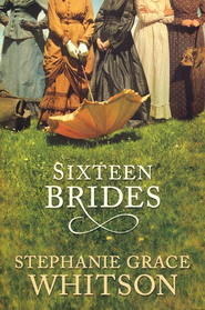 Sixteen Brides  -     By: Stephanie Grace Whitson