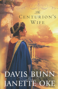 The Centurion's Wife, Acts of Faith Series #1   -     By: Davis Bunn, Janette Oke