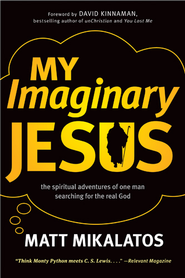 My Imaginary Jesus: The Spiritual Adventures of One Man Searching for the Real God - eBook  -     By: Matt Mikalatos