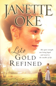 Like Gold Refined, A Prairie Legacy Series #4   -     By: Janette Oke