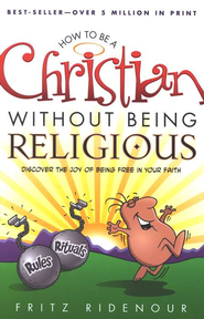 How to be a Christian Without Being Religious: Discover the Joy of Being Free in Your Faith - eBook  -     By: Fritz Ridenour