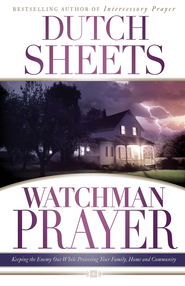 Watchman Prayer: Keeping the Enemy Out While Protecting Your Family, Home and Community - eBook  -     By: Dutch Sheets