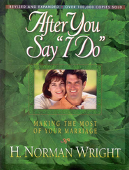 After You Say I Do, Revised and Expanded   -              By: H. Norman Wright