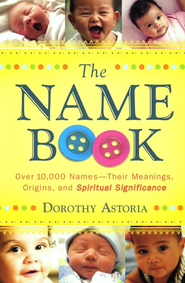 The Name Book, repackaged edition: Over 10,000 Names, Their Meanings, Origins, and Spiritual  -     By: Dorothy Astoria