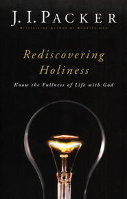 Rediscovering Holiness: Know the Fullness of Life with God - eBook  -     By: J.I. Packer