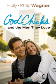 GodChicks and the Men They Love - eBook  -     By: Holly Wagner, Philip Wagner