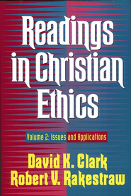 Readings in Christian Ethics Issues and Applications, Volume 2  -     By: David K. Clark, Robert Rakestraw