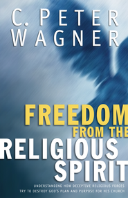 Freedom from the Religious Spirit: Understanding How Deceptive Religious Forces Try To Destroy God's Plan and Purpose for His Church - eBook  -     Edited By: C. Peter Wagner     By: C. Peter Wagner, ed.