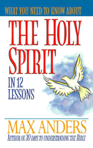 What You Need to Know About the Holy Spirit in 12 Lessons: The What You Need to Know Study Guide Series - eBook  -     By: Max Anders
