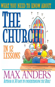 What You Need to Know About the Church in 12 Lessons: The What You Need to Know Study Guide Series - eBook  -     By: Max Anders