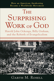 Surprising Work of God, The: Harold John Ockenga, Billy Graham, and the Rebirth of Evangelicalism - eBook  -     By: Garth M. Rosell