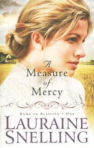 A Measure of Mercy, Home to Blessing Series #1   -     By: Lauraine Snelling