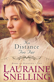 No Distance Too Far, Home to Blessing Series #2   -              By: Lauraine Snelling