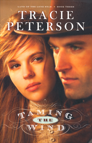 Taming the Wind, Land of the Lone Star Series #3   -              By: Tracie Peterson