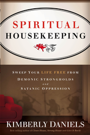 Spiritual Housekeeping: Sweep your life free from Satanic oppression and demonic strongholds - eBook  -     By: Kim Daniels