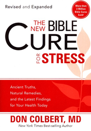 The New Bible Cure for Stress: Ancient truths, natural remedies, and the latest findings for your health today - eBook  -     By: Don Colbert M.D.