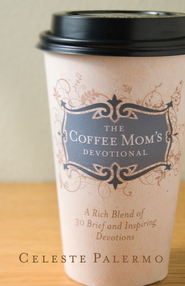 The Coffee Mom's Devotional: A Rich Blend of 30 Brief and Inspiring Devotions - eBook  -     By: Celeste Palermo
