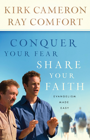 Conquer Your Fear, Share Your Faith: Evangelism Made Easy - eBook  -     By: Kirk Cameron, Ray Comfort