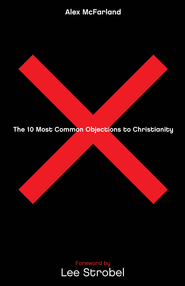 The 10 Most Common Objections to Christianity - eBook  -     By: Alex McFarland