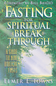 Fasting for Spiritual Breakthrough: A Guide to Nine Biblical Fasts - eBook  -     By: Elmer L. Towns