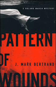 Pattern of Wounds, Roland March Mystery Series #2   -     By: J. Mark Bertand
