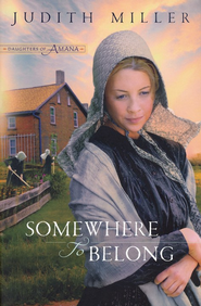 Somewhere to Belong, Daughters of Amana Series #1   -     By: Judith Miller