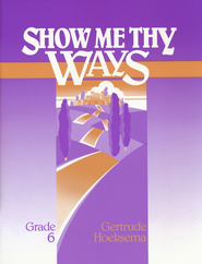 Show Me Thy Ways, Grade 6--Workbook   -              By: Gertrude Hoeksema