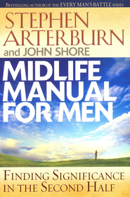 Midlife Manual for Men: Finding Significance in the Second Half  -              By: Stephen Arterburn, John Shore
