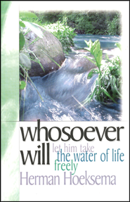Whosoever Will: Let Him Take the Water of Life Freely (Second Edition)  -     By: Herman Hoeksema