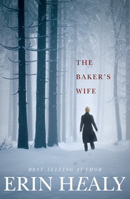 The Baker's Wife - eBook  -     By: Erin Healy