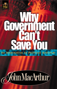 Why Government Can't Save You: An Alternative to Political Activism - eBook  -     By: John MacArthur