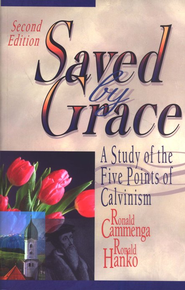 Saved by Grace (Second Edition): A Study of the Five Points of Calvinism  -     By: Ronald Cammenga, Ronald Hanko
