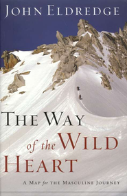 The Way of the Wild Heart, Hardcover   -              By: John Eldredge