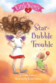 Little Wings #3: Star-Bubble Trouble - eBook  -     By: Cecilia Galante     Illustrated By: Kristi Valian