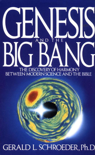 Genesis and the Big Bang Theory: The Discovery Of Harmony Between Modern Science And The Bible - eBook  -     By: Gerald L. Schroeder