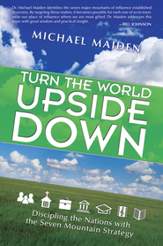 Turn the World Upside Down: Discipling the Nations with the Seven Mountain Strategy - eBook  -     By: Michael Maiden